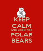 KEEP CALM AND LOOK FOR POLAR BEARS - Personalised Poster A1 size