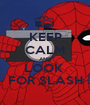 KEEP CALM AND LOOK  FOR SLASH - Personalised Poster A1 size