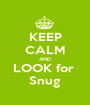 KEEP CALM AND LOOK for  Snug - Personalised Poster A1 size