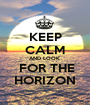 KEEP CALM AND LOOK   FOR THE HORIZON - Personalised Poster A1 size