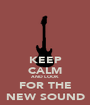KEEP CALM AND LOOK FOR THE NEW SOUND - Personalised Poster A1 size