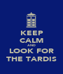 KEEP CALM AND LOOK FOR THE TARDIS - Personalised Poster A1 size