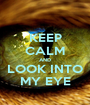 KEEP CALM AND LOOK INTO MY EYE - Personalised Poster A1 size