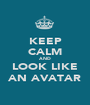 KEEP CALM AND LOOK LIKE AN AVATAR - Personalised Poster A1 size