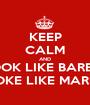 KEEP CALM AND LOOK LIKE BARBIE, SMOKE LIKE MARLEY - Personalised Poster A1 size