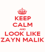 KEEP CALM AND LOOK LIKE ZAYN MALIK - Personalised Poster A1 size