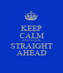 KEEP CALM AND LOOK STRAIGHT AHEAD - Personalised Poster A1 size