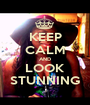 KEEP CALM AND LOOK STUNNING - Personalised Poster A1 size