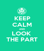 KEEP CALM AND LOOK  THE PART - Personalised Poster A1 size