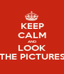 KEEP CALM AND LOOK THE PICTURES - Personalised Poster A1 size