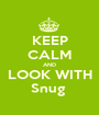 KEEP CALM AND LOOK WITH Snug  - Personalised Poster A1 size