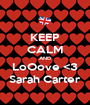 KEEP CALM AND LoOove <3 Sarah Carter - Personalised Poster A1 size