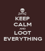 KEEP CALM AND LOOT EVERYTHING - Personalised Poster A1 size