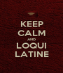 KEEP CALM AND LOQUI LATINE - Personalised Poster A1 size