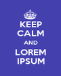 KEEP CALM AND LOREM IPSUM - Personalised Poster A1 size