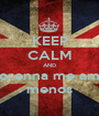 KEEP CALM AND Lorenna me ame menos - Personalised Poster A1 size