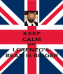 KEEP CALM AND LORENZO'S  BEAN IS BIGGER - Personalised Poster A1 size