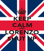 KEEP CALM AND LORENZO SHUT UP - Personalised Poster A1 size