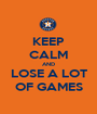 KEEP CALM AND LOSE A LOT OF GAMES - Personalised Poster A1 size