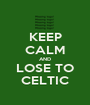 KEEP CALM AND LOSE TO CELTIC - Personalised Poster A1 size