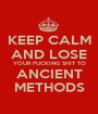 KEEP CALM AND LOSE YOUR FUCKING SHIT TO ANCIENT METHODS - Personalised Poster A1 size