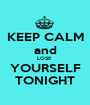KEEP CALM and LOSE  YOURSELF TONIGHT - Personalised Poster A1 size