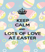 KEEP CALM AND  LOTS OF LOVE AT EASTER - Personalised Poster A1 size
