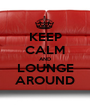 KEEP CALM AND LOUNGE AROUND - Personalised Poster A1 size