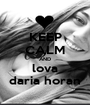KEEP CALM AND lova daria horan - Personalised Poster A1 size