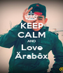KEEP CALM AND Love Ärabôx - Personalised Poster A1 size