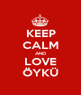 KEEP CALM AND LOVE ÖYKÜ - Personalised Poster A1 size