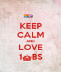 KEEP CALM AND LOVE 1^BS - Personalised Poster A1 size
