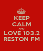 KEEP CALM AND LOVE 103.2 RESTON FM - Personalised Poster A1 size