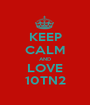 KEEP CALM AND LOVE 10TN2 - Personalised Poster A1 size