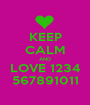 KEEP CALM AND LOVE 1234 567891011 - Personalised Poster A1 size