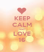 KEEP CALM AND LOVE 16 - Personalised Poster A1 size