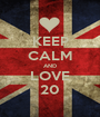 KEEP CALM AND LOVE 20 - Personalised Poster A1 size