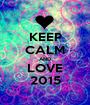 KEEP CALM AND LOVE 2015 - Personalised Poster A1 size