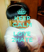 KEEP CALM AND LOVE 2HATE - Personalised Poster A1 size