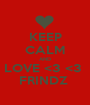 KEEP CALM AND LOVE <3 <3  FRINDZ  - Personalised Poster A1 size