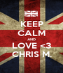 KEEP CALM AND LOVE <3 CHRIS M. - Personalised Poster A1 size
