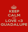 KEEP CALM AND LOVE <3 GUADALUPE - Personalised Poster A1 size
