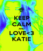 KEEP CALM AND LOVE<3 KATIE - Personalised Poster A1 size