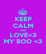 KEEP CALM AND LOVE<3 MY BOO <3 - Personalised Poster A1 size