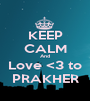 KEEP CALM And Love <3 to PRAKHER - Personalised Poster A1 size