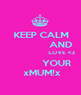 KEEP CALM                AND                        LOVE <3             YOUR  xMUM!x - Personalised Poster A1 size