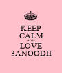 KEEP CALM AND LOVE 3ANOODII - Personalised Poster A1 size