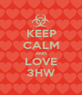 KEEP CALM AND LOVE 3HW - Personalised Poster A1 size