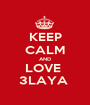 KEEP CALM AND LOVE  3LAYA  - Personalised Poster A1 size