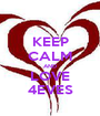 KEEP CALM AND LOVE 4EVES - Personalised Poster A1 size